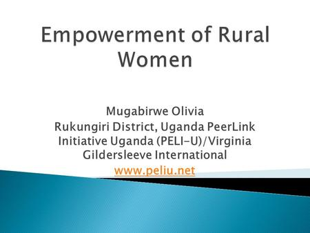 Mugabirwe Olivia Rukungiri District, Uganda PeerLink Initiative Uganda (PELI-U)/Virginia Gildersleeve International www.peliu.net.