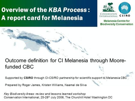 Overview of the KBA Process : A report card for Melanesia Insert representative image or map here Outcome definition for CI Melanesia through Moore- funded.