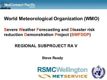 World Meteorological Organization (WMO) Severe Weather Forecasting and Disaster risk reduction Demonstration Project (SWFDDP) REGIONAL SUBPROJECT RA V.