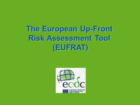 S The European Up-Front Risk Assessment Tool (EUFRAT) The European Up-Front Risk Assessment Tool (EUFRAT) (EUFRAT)