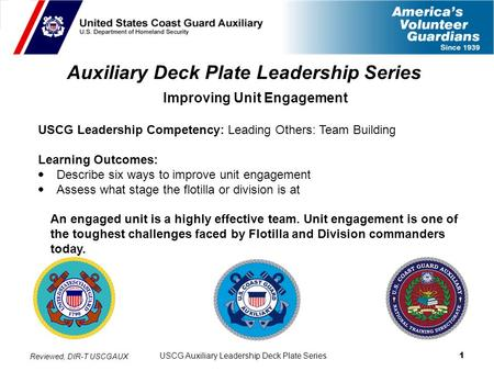 USCG Auxiliary Leadership Deck Plate Series 1 Auxiliary Deck Plate Leadership Series Improving Unit Engagement USCG Leadership Competency: Leading Others: