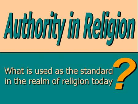What is used as the standard in the realm of religion today What is used as the standard in the realm of religion today.