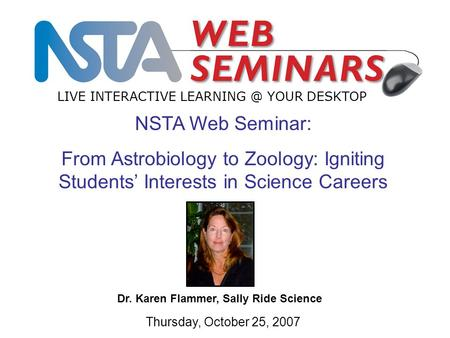 NSTA Web Seminar: From Astrobiology to Zoology: Igniting Students' Interests in Science Careers LIVE INTERACTIVE YOUR DESKTOP Thursday, October.