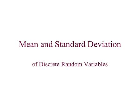 Mean and Standard Deviation of Discrete Random Variables.