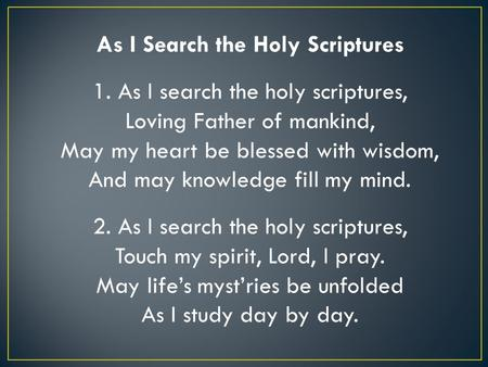 As I Search the Holy Scriptures 1. As I search the holy scriptures, Loving Father of mankind, May my heart be blessed with wisdom, And may knowledge fill.