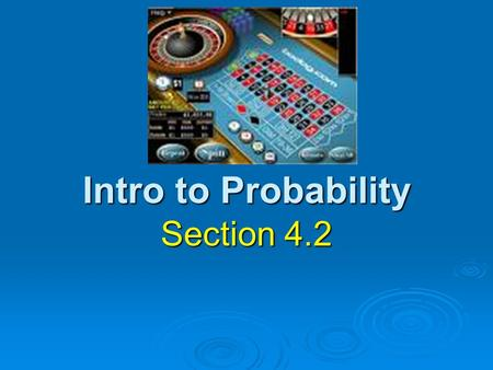 Intro to Probability Section 4.2. PROBABILITY All probabilities must be between 0 and 1.