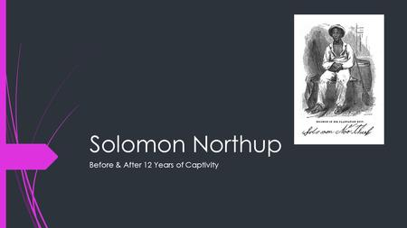 Solomon Northup Before & After 12 Years of Captivity.