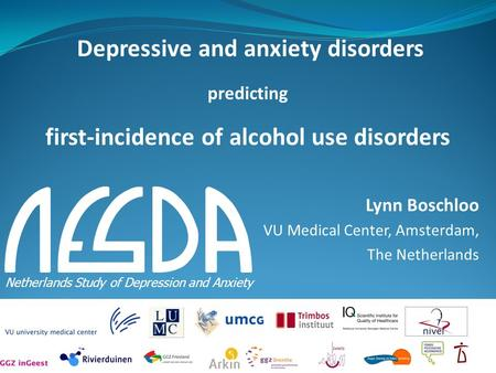 H Lynn Boschloo VU Medical Center, Amsterdam, The Netherlands Netherlands Study of Depression and Anxiety Depressive and anxiety disorders predicting first-incidence.