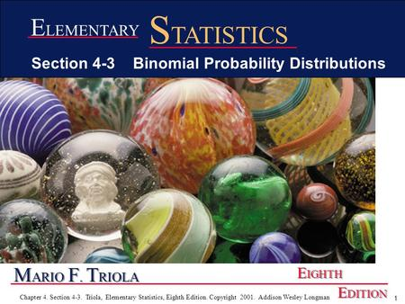 1 Chapter 4. Section 4-3. Triola, Elementary Statistics, Eighth Edition. Copyright 2001. Addison Wesley Longman M ARIO F. T RIOLA E IGHTH E DITION E LEMENTARY.
