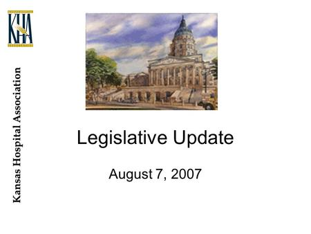Kansas Hospital Association Legislative Update August 7, 2007.