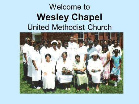 Welcome to Wesley Chapel United Methodist Church.