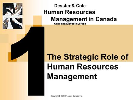 Copyright © 2011 Pearson Canada Inc. Dessler & Cole Human Resources Management in Canada Canadian Eleventh Edition The Strategic Role of Human Resources.