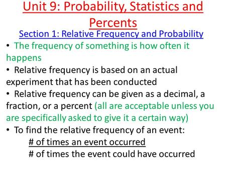 Unit 9: Probability, Statistics and Percents Section 1: Relative Frequency and Probability The frequency of something is how often it happens Relative.