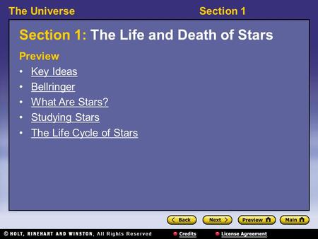 The UniverseSection 1 Section 1: The Life and Death of Stars Preview Key Ideas Bellringer What Are Stars? Studying Stars The Life Cycle of Stars.