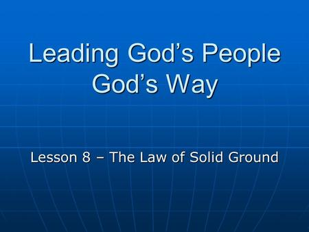 Leading God's People God's Way Lesson 8 – The Law of Solid Ground.