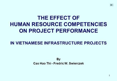 1 THE EFFECT OF HUMAN RESOURCE COMPETENCIES ON PROJECT PERFORMANCE IN VIETNAMESE INFRASTRUCTURE PROJECTS By Cao Hao Thi - Fredric W. Swierczek.