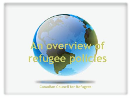 An overview of refugee policies Canadian Council for Refugees.
