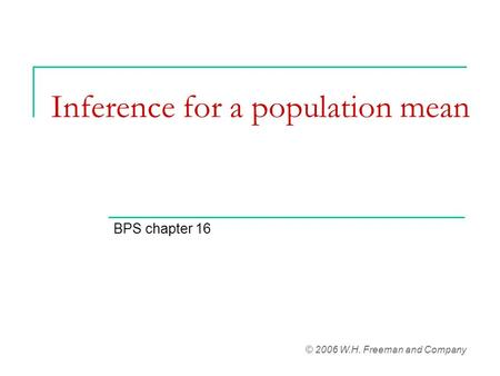 Inference for a population mean BPS chapter 16 © 2006 W.H. Freeman and Company.