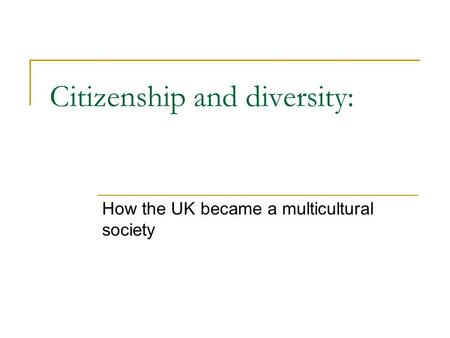 Citizenship and diversity: How the UK became a multicultural society.