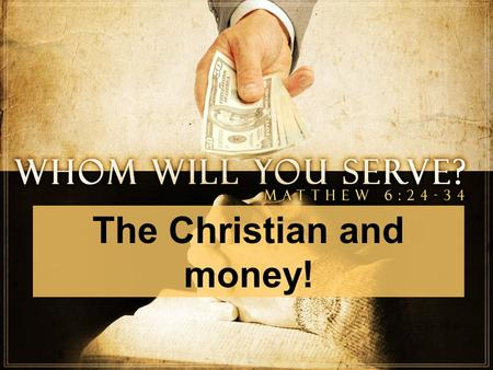 The Christian and money!. The Gospel of Prosperity Continued!
