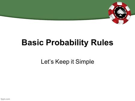 Basic Probability Rules Let's Keep it Simple. A Probability Event An event is one possible outcome or a set of outcomes of a random phenomenon. For example,