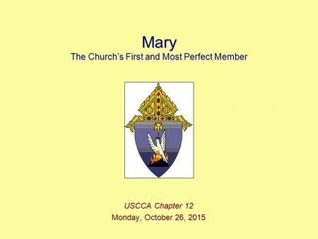 Mary The Church's First and Most Perfect Member USCCA Chapter 12 Monday, October 26, 2015Monday, October 26, 2015Monday, October 26, 2015Monday, October.