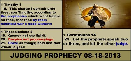 1 Timothy 1 18. This charge I commit unto thee, son Timothy, according to the prophecies which went before on thee, that thou by them mightest war a good.