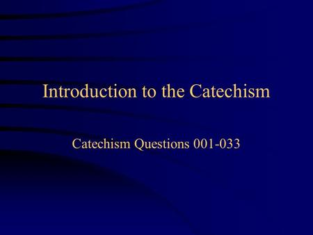 Introduction to the Catechism Catechism Questions 001-033.