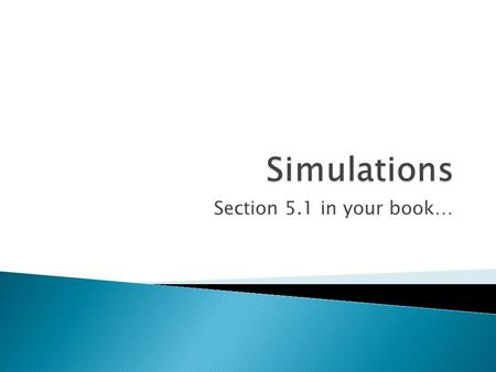 Section 5.1 in your book….  Simulation: ◦ A simulation is an imitation of chance behavior, most often carried out with random numbers.  Random: ◦ When.