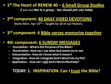 1 st The Heart of RENEW 40 – 6 Small Group Studies If you are Not in a group - You should join one today 2 nd component: 40 DAILY VIDEO DEVOTIONS Starts.