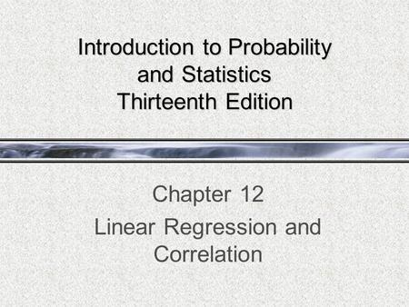 Introduction to Probability and Statistics Thirteenth Edition Chapter 12 Linear Regression and Correlation.