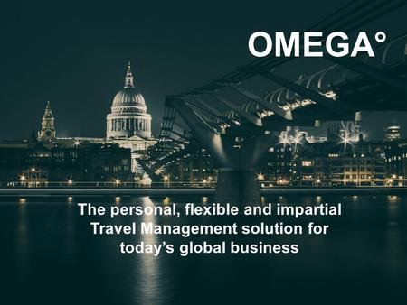 OMEGA° The personal, flexible and impartial Travel Management solution for today's global business.