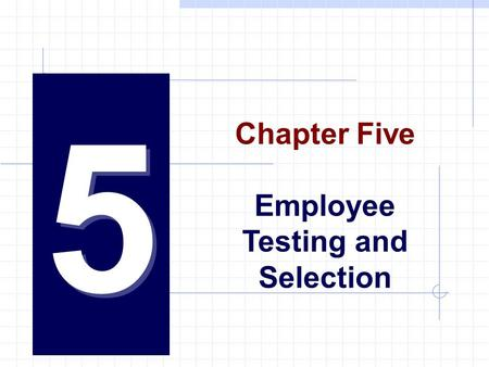 5 Chapter Five Employee Testing and Selection.