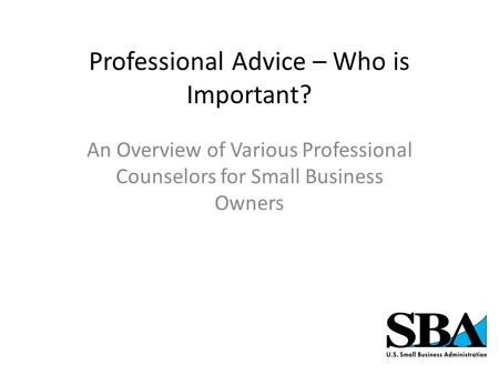 Professional Advice – Who is Important? An Overview of Various Professional Counselors for Small Business Owners.