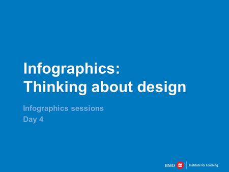 Infographics: Thinking about design Infographics sessions Day 4.
