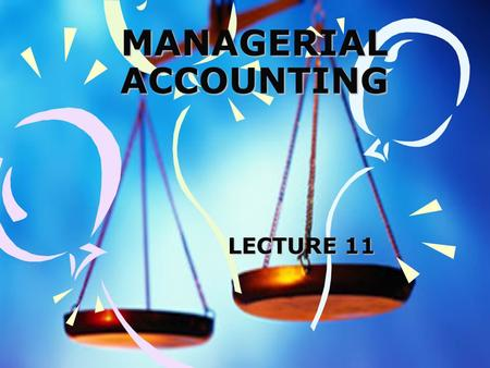 1 MANAGERIAL ACCOUNTING LECTURE 11 LECTURE 11. 2 Learning Objectives Identifying Relevant Costs and Benefits for decision making Adding/Dropping decisions.