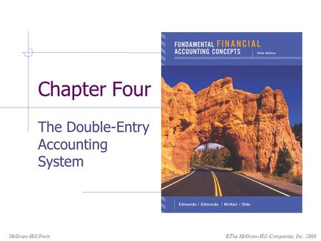 ©The McGraw-Hill Companies, Inc. 2006McGraw-Hill/Irwin Chapter Four The Double-Entry Accounting System.
