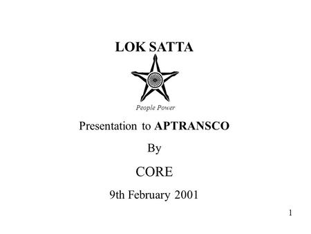 LOK SATTA Presentation to APTRANSCO By CORE 9th February 2001 People Power 1.