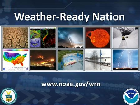 Weather-Ready Nation www.noaa.gov/wrn. National Weather Service What will 2013 be known for… What will 2013 be known for… 2.