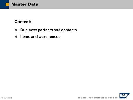  SAP AG 2003 Business partners and contacts Items and warehouses Content: Master Data.