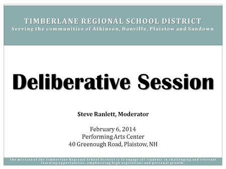 Steve Ranlett, Moderator February 6, 2014 Performing Arts Center 40 Greenough Road, Plaistow, NH Deliberative Session TIMBERLANE REGIONAL SCHOOL DISTRICT.