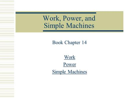 Work, Power, and Simple Machines Book Chapter 14 Work Power Simple Machines.