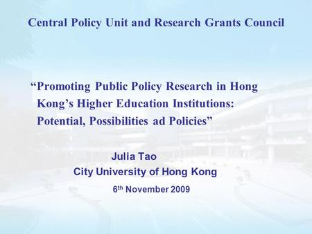 "Central Policy Unit and Research Grants Council ""Promoting Public Policy Research in Hong Kong's Higher Education Institutions: Potential, Possibilities."