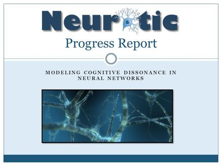 MODELING COGNITIVE DISSONANCE IN NEURAL NETWORKS Progress Report.