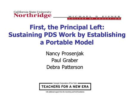 First, the Principal Left: Sustaining PDS Work by Establishing a Portable Model Nancy Prosenjak Paul Graber Debra Patterson.