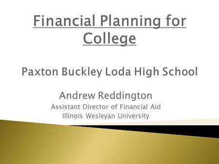 Andrew Reddington Assistant Director of Financial Aid Illinois Wesleyan University.