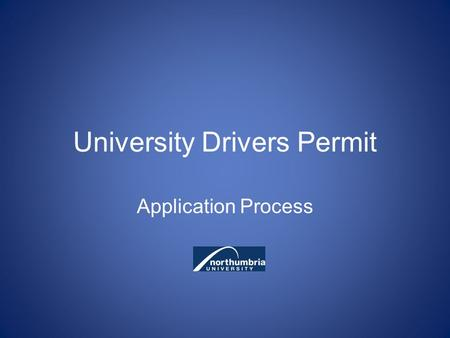 University Drivers Permit Application Process. Web Based Home Page Click here to apply for a University Driver Permit.