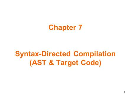 Chapter 7 Syntax-Directed Compilation (AST & Target Code) 1.