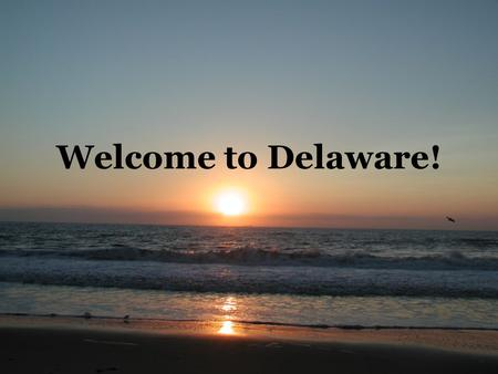 Welcome to Delaware!. Another great thing about Delaware is all the tax- free shopping! People come from other states just to shop here, especially at.