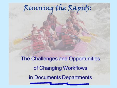 Running the Rapids: The Challenges and Opportunities of Changing Workflows in Documents Departments.